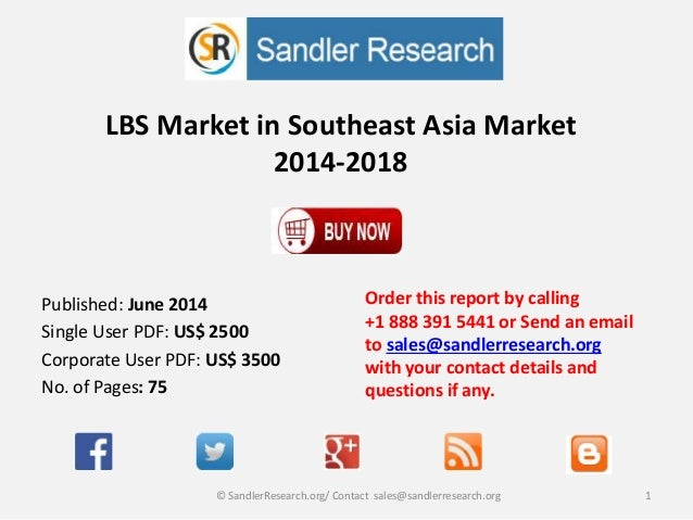 LBS Market in Southeast Asia Market 2014-2018 Order this report by calling +1 888 391 5441 or Send an email to sales@sandl...