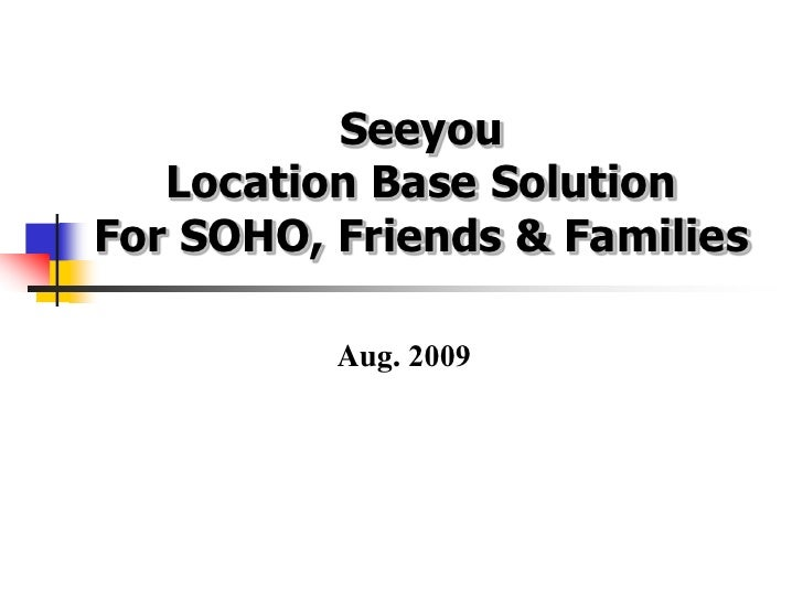 Seeyou    Location Base Solution For SOHO, Friends & Families            Aug. 2009