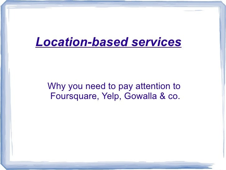 Location-based services: Why