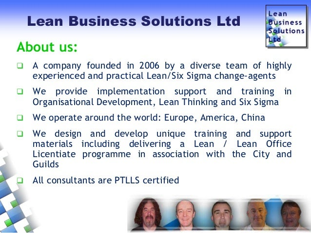 Lean Business Solutions Ltd  About us:   A company founded in 2006 by a diverse team of highly experienced and practical ...