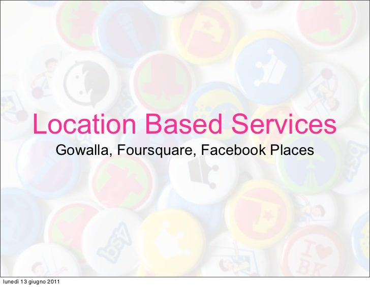 Location Based Services: Foursquare, Gowalla e Facebook Places