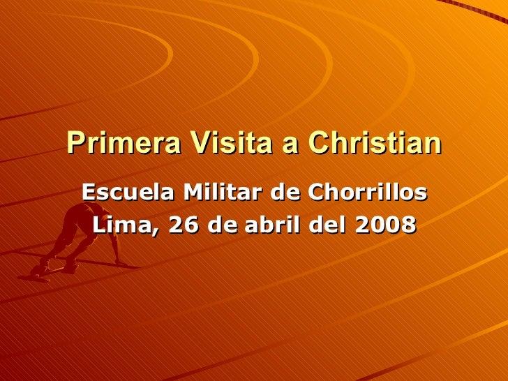 Primera Visita a Christian Escuela Militar de Chorrillos Lima, 26 de abril del 2008