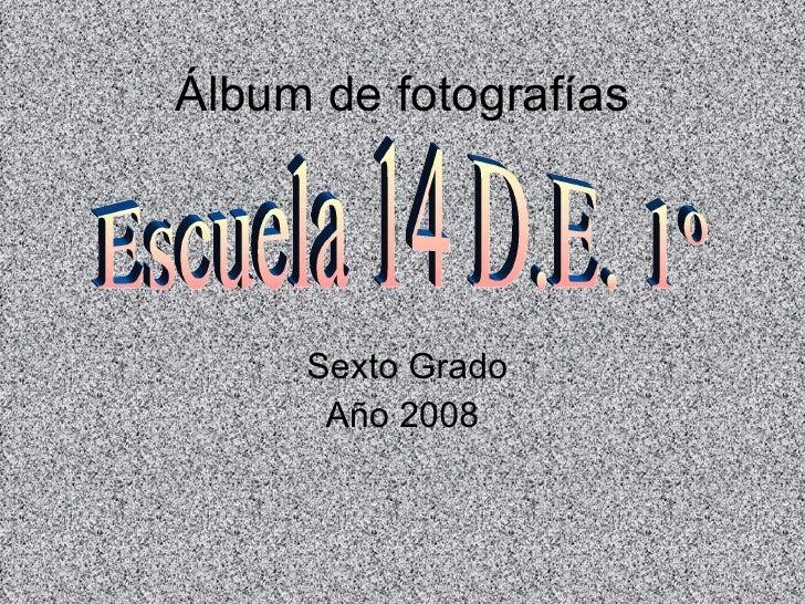 Álbum de fotografías Sexto Grado Año 2008 Escuela 14 D.E. 1º
