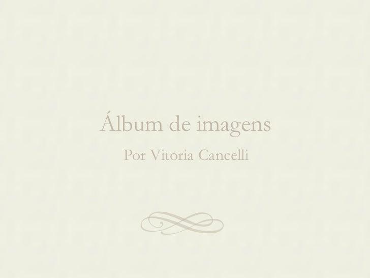 Álbum de imagens Por Vitoria Cancelli