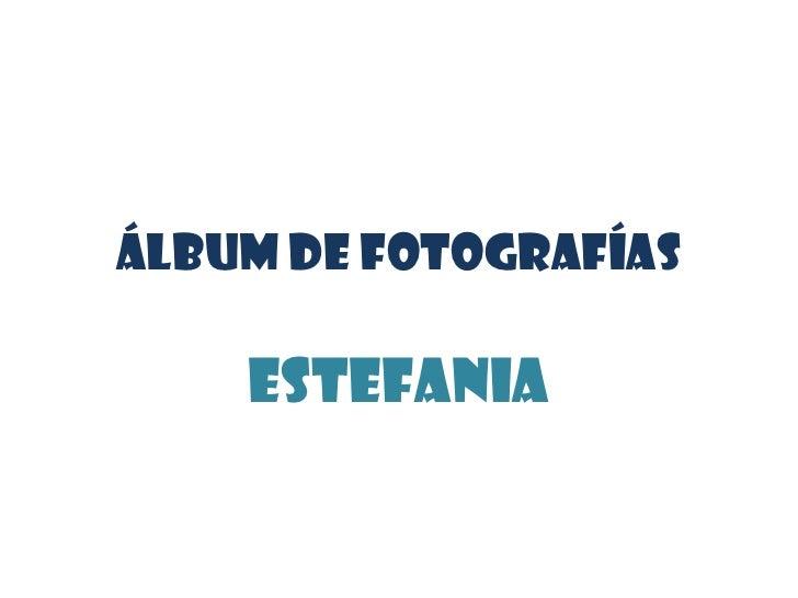 Álbum de fotografías<br />ESTEFANIA<br />