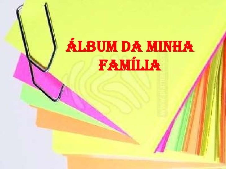 ÁLBUM DA MINHA FAMÍLIA<br />