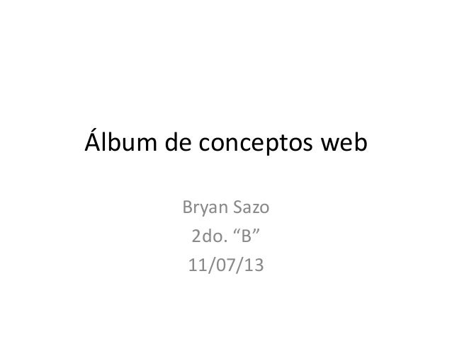 "Álbum de conceptos web Bryan Sazo 2do. ""B"" 11/07/13"