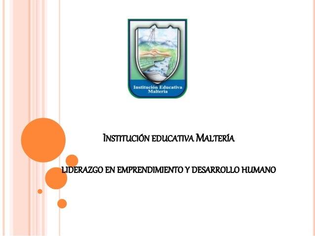 INSTITUCIÓN EDUCATIVAMALTERÍA  LIDERAZGO EN EMPRENDIMIENTO Y DESARROLLO HUMANO