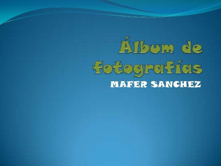 Álbum de fotografías<br />MAFER SANCHEZ<br />