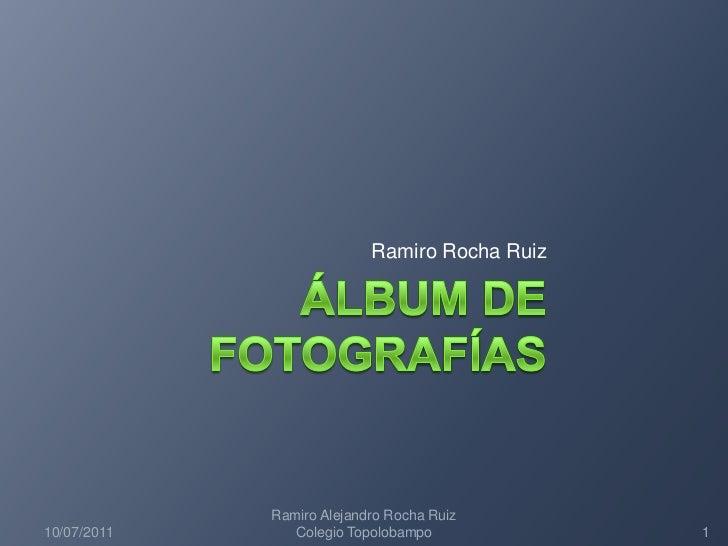 Álbum de fotografías<br />Ramiro Rocha Ruiz<br />10/07/2011<br />1<br />Ramiro Alejandro Rocha Ruiz   Colegio Topolobampo<...