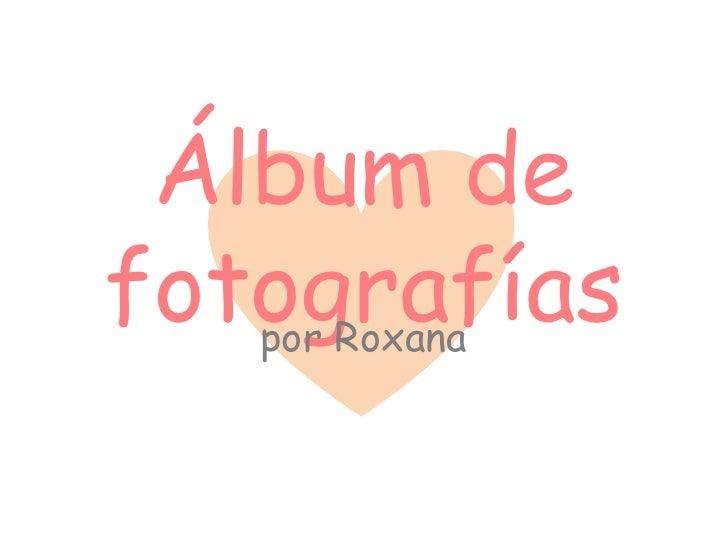 Álbum defotografías   por Roxana