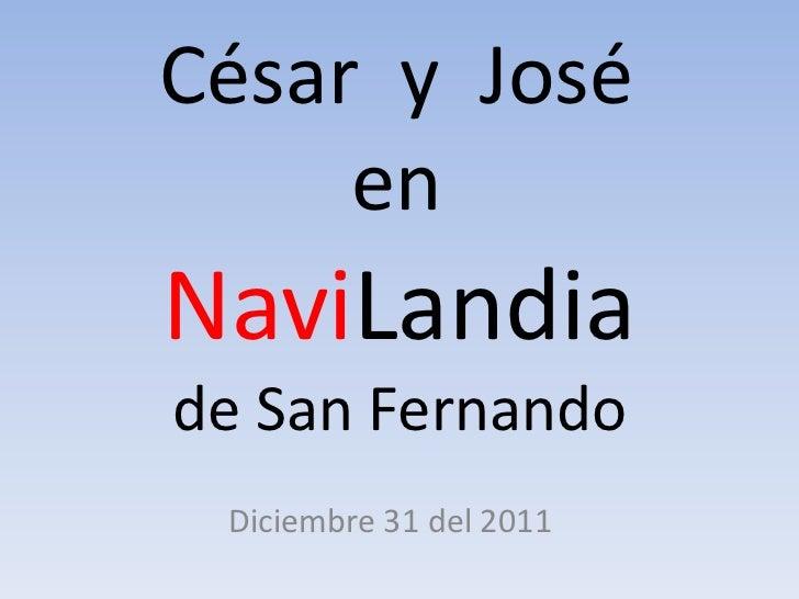 César y José     enNaviLandiade San Fernando Diciembre 31 del 2011