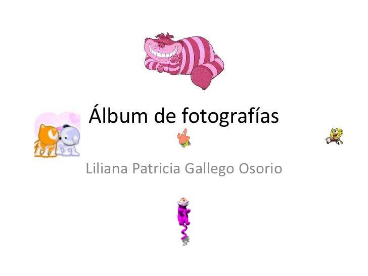 Álbum de fotografíasLiliana Patricia Gallego Osorio
