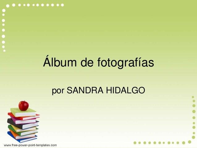 Álbum de fotografías  por SANDRA HIDALGO