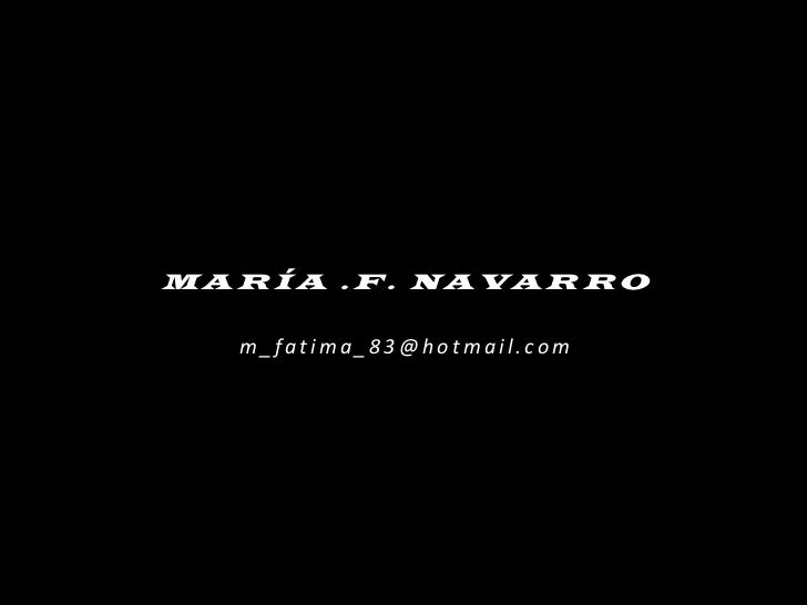 MARÍA .F. NAVARRO<br />m_fatima_83@hotmail.com<br />