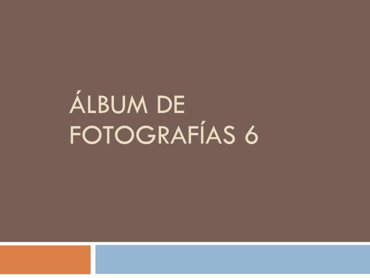 ÁLBUM DE FOTOGRAFÍAS 6