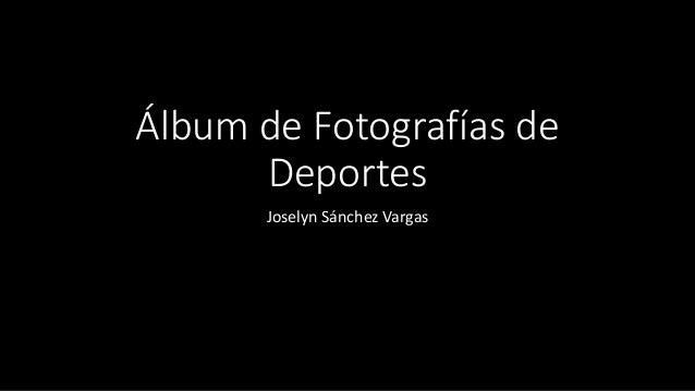 Álbum de Fotografías de Deportes Joselyn Sánchez Vargas