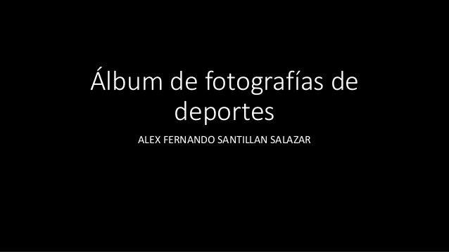 Álbum de fotografías de deportes ALEX FERNANDO SANTILLAN SALAZAR