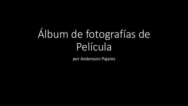 Álbum de fotografías de Película por Andersson Pajares
