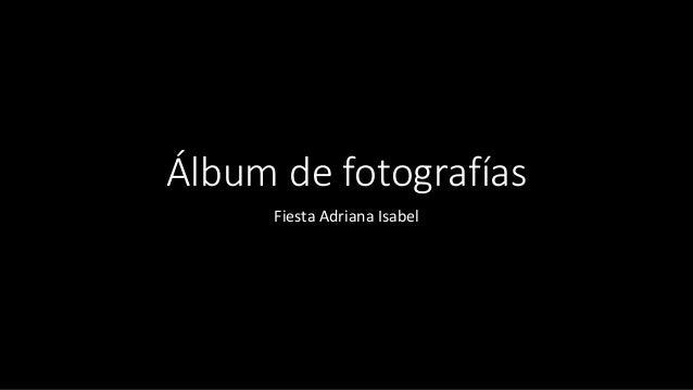 Álbum de fotografías  Fiesta Adriana Isabel