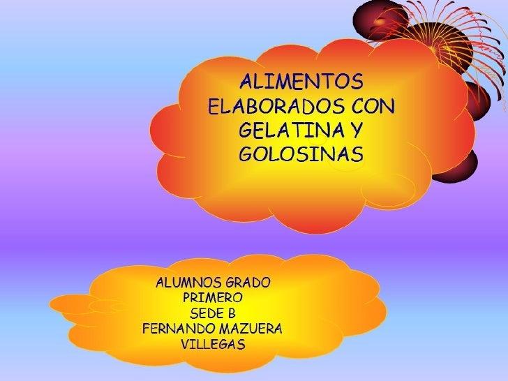 ALIMENTOS ELABORADOS CON GELATINA Y GOLOSINAS ALUMNOS GRADO PRIMERO SEDE B FERNANDO MAZUERA VILLEGAS