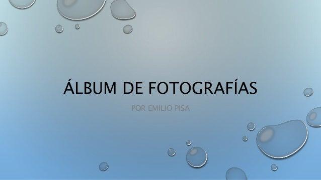 ÁLBUM DE FOTOGRAFÍAS POR EMILIO PISA