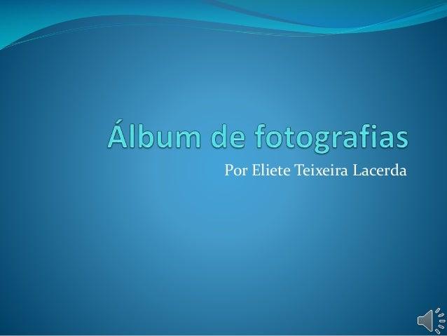 Por Eliete Teixeira Lacerda