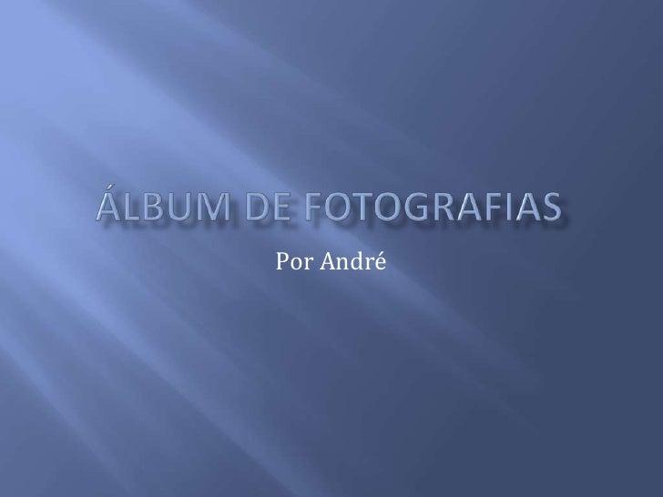 Álbum de fotografias<br />Por André<br />