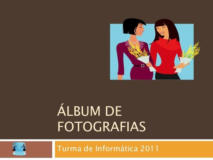 Álbum de fotografias<br />Turma de Informática 2011<br />