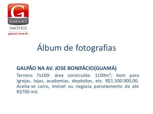Álbum de fotografias GALPÃO NA AV. JOSE BONIFÁCIO(GUAMÁ) Terreno 7x100- área construída: 1100m²; bom para Igrejas, lojas, ...