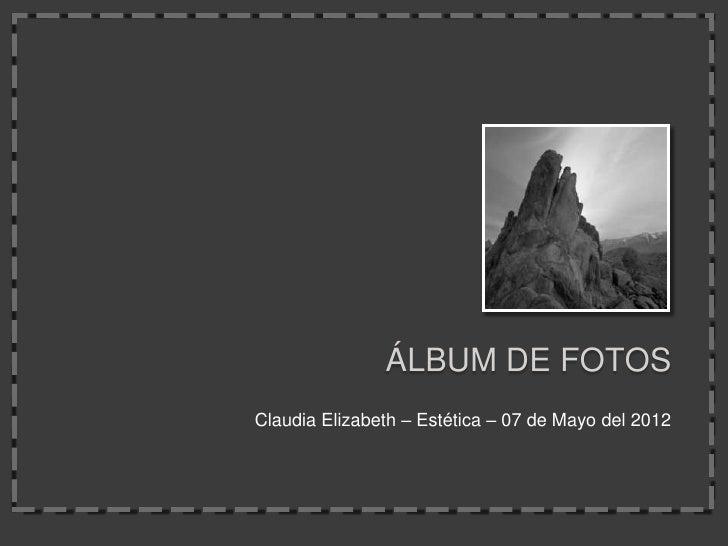 ÁLBUM DE FOTOSClaudia Elizabeth – Estética – 07 de Mayo del 2012