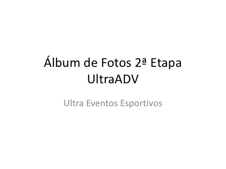 Álbum de Fotos 2ª Etapa      UltraADV   Ultra Eventos Esportivos