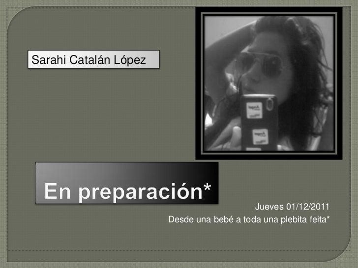 Sarahi Catalán López                                           Jueves 01/12/2011                       Desde una bebé a to...