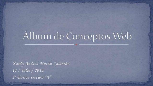 """Nardy Andrea Morán Calderón 11 / Julio / 2013 2º Básico sección """"A"""""""