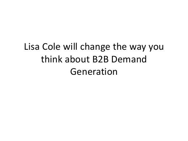 Lisa Cole will change the way you think about B2B Demand Generation