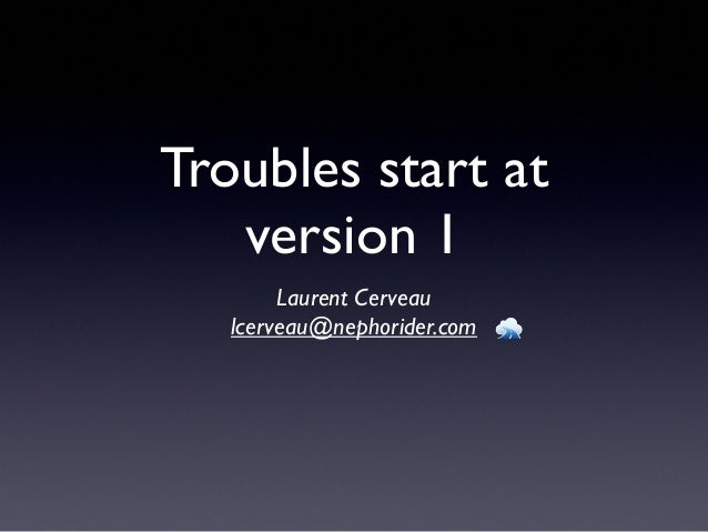 Paris Tech Meetup talk : Troubles start at version 1.0
