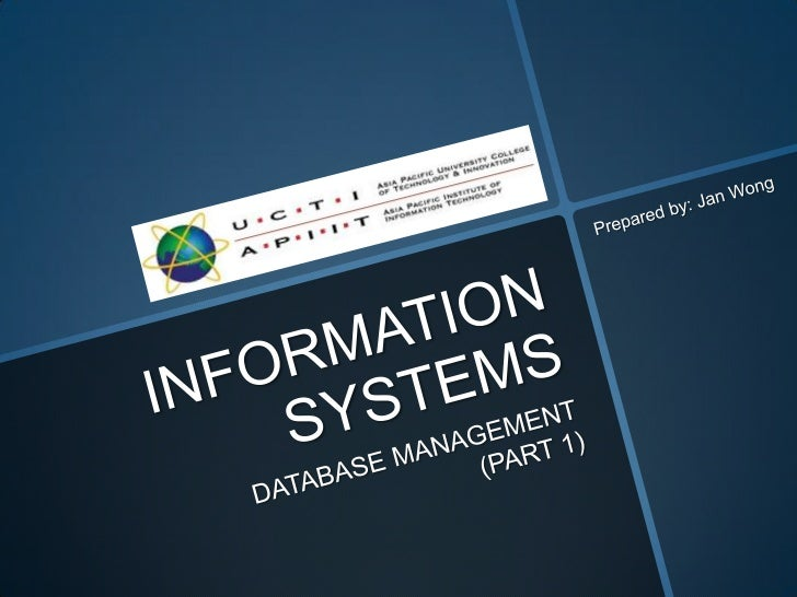 INFORMATION SYSTEMS<br />DATABASE MANAGEMENT (PART 1)<br />Prepared by: Jan Wong<br />