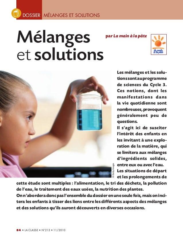 DOSSIER MÉLANGES ET SOLUTIONS  84 • LA CLASSE • N°213 • 11/2010  Les mélanges et les solu-tions  sont au programme  de sci...