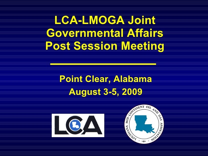 LCA-LMOGA Joint Governmental Affairs Post Session Meeting Point Clear, Alabama August 3-5, 2009