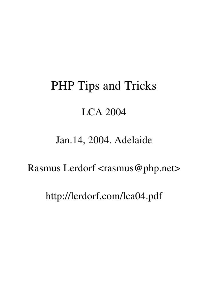 PHP Tips and Tricks           LCA 2004     Jan.14, 2004. AdelaideRasmus Lerdorf <rasmus@php.net>   http://lerdorf.com/lca0...