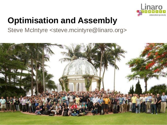 ASIA 2013 (LCA13) Optimisation and Assembly Steve McIntyre <steve.mcintyre@linaro.org>