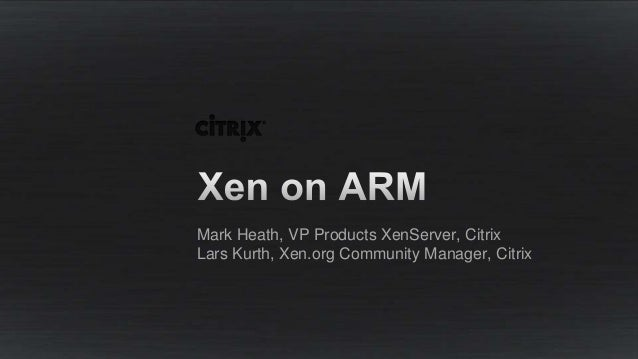 Mark Heath, VP Products XenServer, Citrix Lars Kurth, Xen.org Community Manager, Citrix