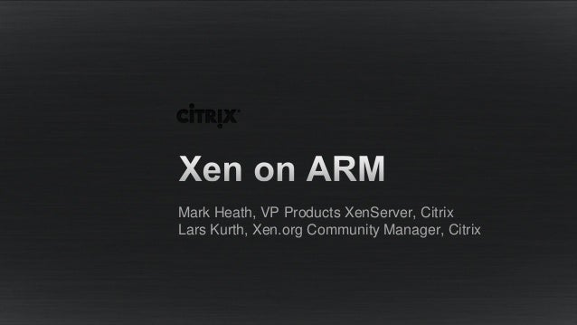 Linaro Connect Asia 13 : Citrix - Xen on ARM plenary session