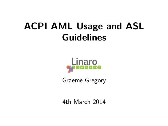ACPI AML Usage and ASL Guidelines Graeme Gregory 4th March 2014
