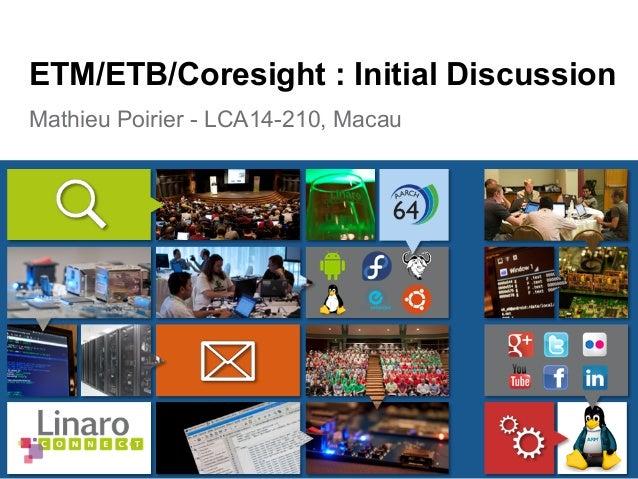 Mathieu Poirier - LCA14-210, Macau ETM/ETB/Coresight : Initial Discussion