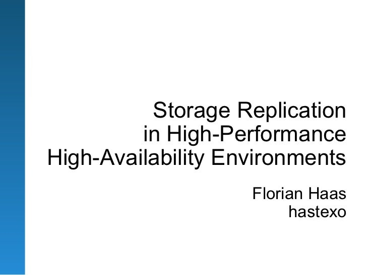 Storage Replication         in High-PerformanceHigh-Availability Environments                    Florian Haas             ...