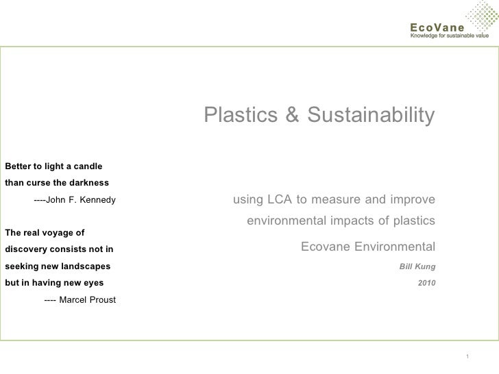 Plastics & Sustainability Better to light a candle than curse the darkness        ----John F. Kennedy       using LCA to m...