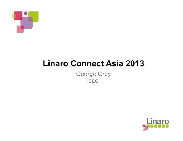 Linaro Connect Asia 2013 George Grey CEO
