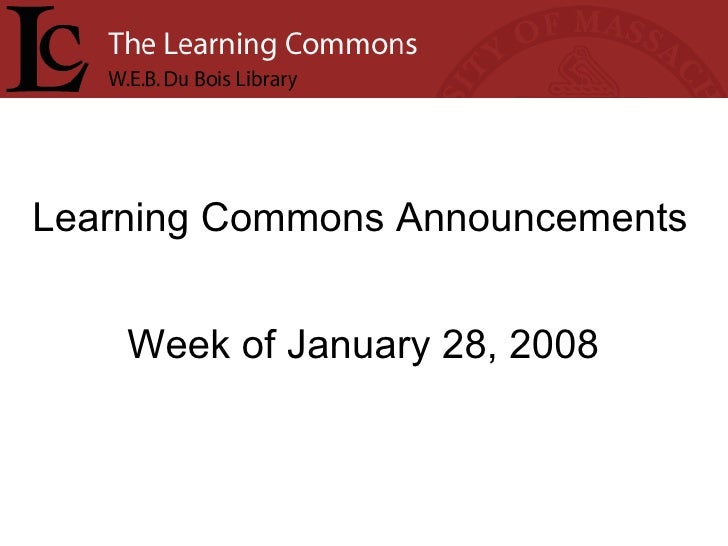 Learning Commons Announcements Week of January 28, 2008