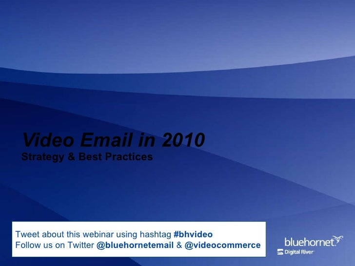 Video Email in 2010 Strategy & Best Practices Tweet about this webinar using hashtag  #bhvideo Follow us on Twitter  @blue...